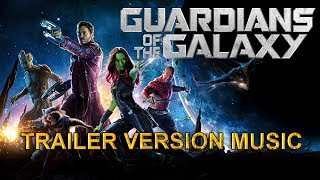 GUARDIANS OF THE GALAXY Trailer Music Version | Official Movie Soundtrack Theme Song