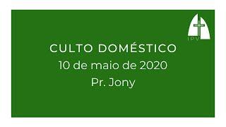 Mensagem do Culto Doméstico - 10 de maio 2020 - Pr Jony Almeida