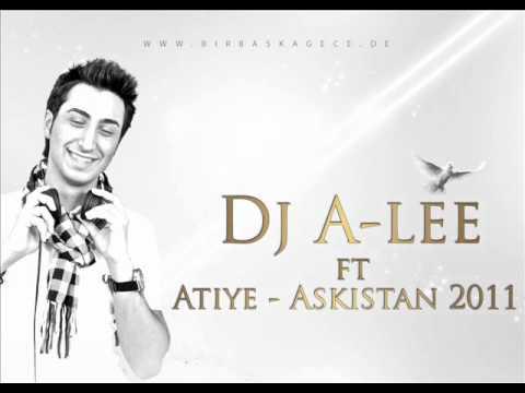 DJ A LEE ft Atiye   Askistan 2011 Edit