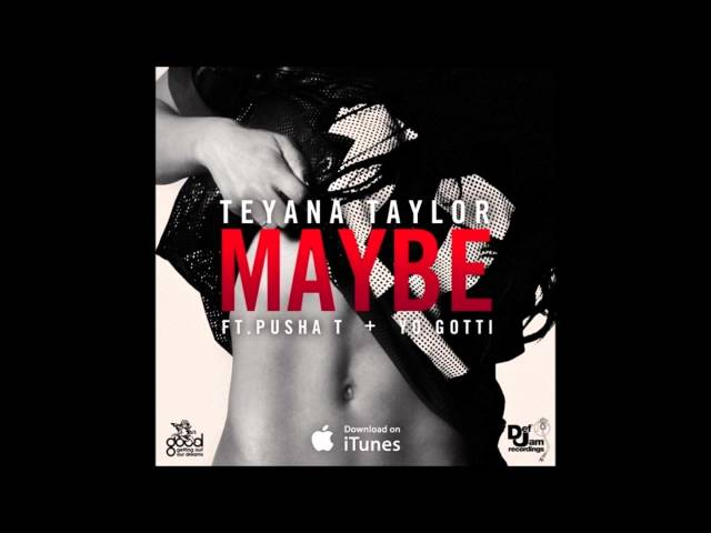 Teyana Taylor - Maybe (ft. Yo Gotti & Pusha T)