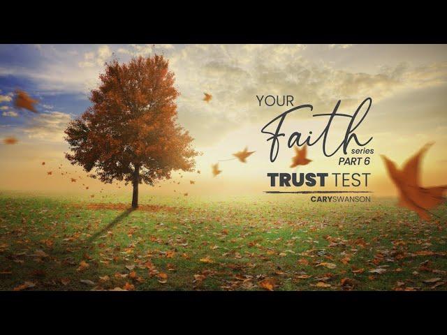 Trust Test (Your Faith 6) Cary Swanson - Sep 26, 2021