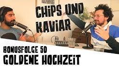 #50 Goldene Hochzeit | Bonusfolge | Chips und Kaviar Video Podcast