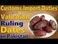 Customs Import duty on Dates in Pakistan - Customs Duty & Valuation Ruling on Fresh & Dried Dates