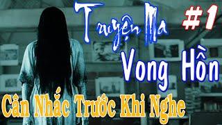 Truyện Ma Kinh Hoàng: Vong Hồn (Phần 1) - Tác giả: Trường Lê, giọng đọc: Trần Trí Cường