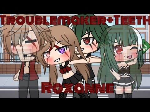 [Troublemake]+{Teeth}+《Roxanne(Genderbend)》 Gacha Life Music Video ♡9k Special♡ ¤Please Read Desc¤