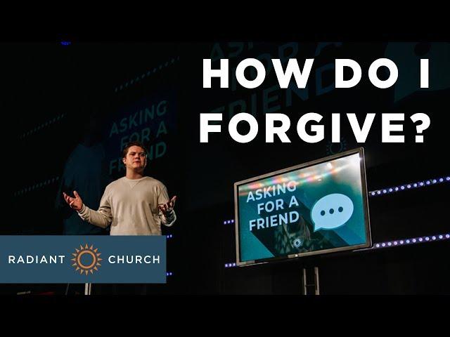 Asking for a Friend - Week 5 - How Do I Forgive? - David Steele