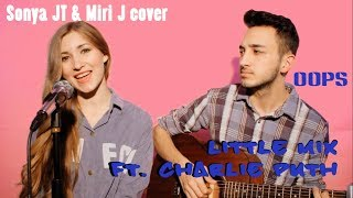 Oops - Little Mix ft. Charlie Puth (Sonya JT & Miri J cover)