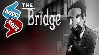 THIS GAME HAS NO BRIDGE (Dope or Nope)