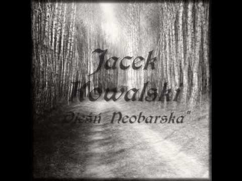 Jacek Kowalski- Pieśń Neobarska