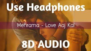 Mehrama (8D Audio) - Love Aaj Kal   Kartik   Sara   Pritam   Darshan Raval   Antara   HQ