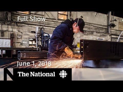 The National for Friday June 1, 2018 — U.S. Tariffs, Korea Summit, Ontario Election