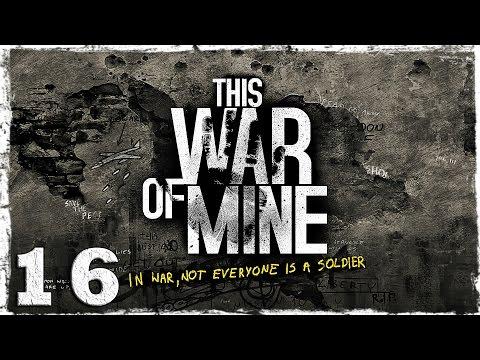 Смотреть прохождение игры This War Of Mine. #16: Нелепая случайность.