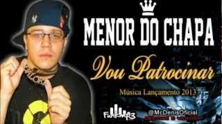 MC Menor do Chapa - Vou Patrocinar - Músiva nova 2013 (DJ Junior Andaraí)