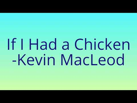 If I Had a Chicken - Kevin MacLeod (Royalty Free Music) (incompetech.com)