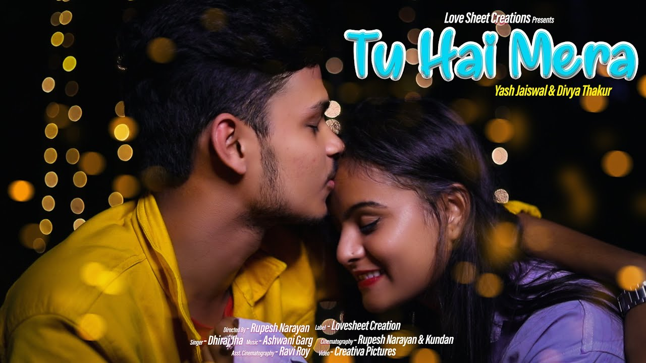 Tu Hai Mera   Yash Jaiswal & Divya Thakur   Dhiraj Jha   Rupesh Narayan   Ashwani Garg   Love Song