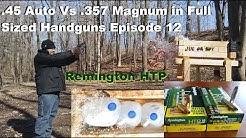 .45 Auto Vs .357 Magnum in Full Sized Handguns Episode 12. Remington HTP