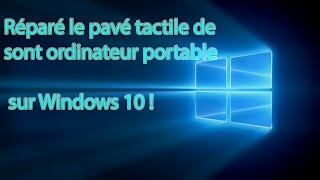 Tuto Windows 10 réparer son pavé tactile !