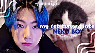 My cat turned into neko boy◞ [Part 1/2] ❝𝗝.𝗝𝗞 𝗙𝗙❞