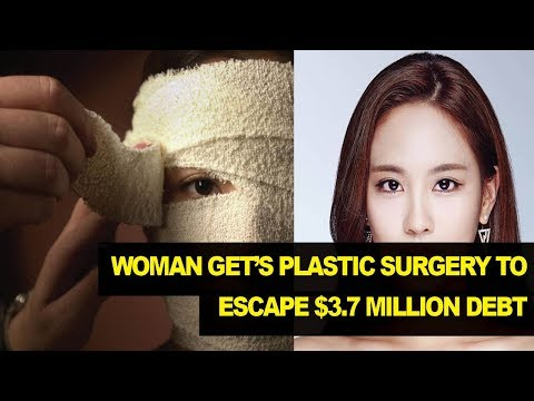 Woman Get's Plastic Surgery to Escape $3.7 MILLION Debt