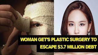 Woman Get's Plastic Surgery to Escape $3.7 MILLION Debt