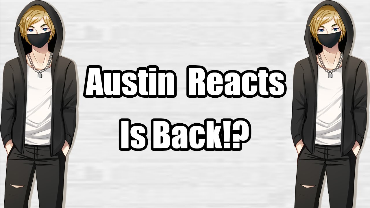 Austin Reacts coming back?