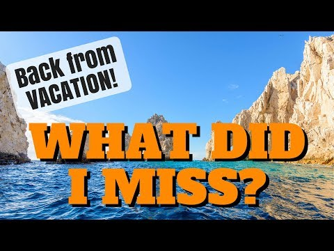 Back from Vacation! What'd I miss?