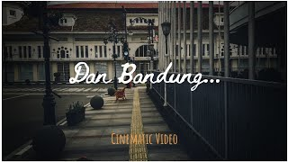 DAN BANDUNG | Cinematic Video