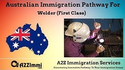Australia Immigration Pathway for Welder (First Class) (ANZSCO Code: 322313)