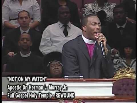 """""""NOT ON MY WATCH""""  APOSTLE DR. HERMAN L. MURRAY JR."""