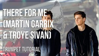 How to play There For Me by Martin Garrix & Troye Sivan on Trumpet (Tutorial)