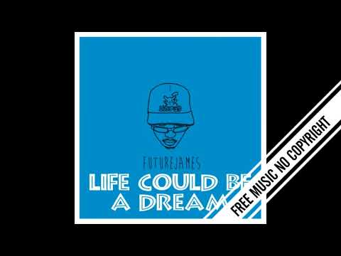 life-could-be-a-dream---future-james-|-free-music-archive-|-royalty-free-music