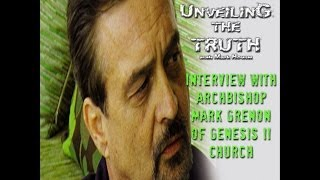 Unveiling The Truth #10: Interview With Archbishop Mark Grenon Of Genesis II Church (2013-12-14)