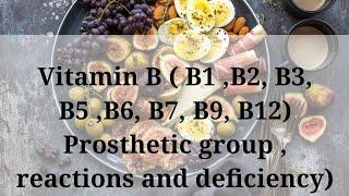 Vitamin B ( B1 ,B2, B3, B5 ,B6, B7, B9, B12) Prosthetic group , reactions and deficiency)