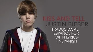Kiss And Tell - Justin Bieber - Traducido al español