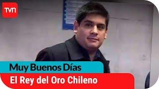 El joven chileno que hizo millonario con el contrabando de oro   Muy buenos días