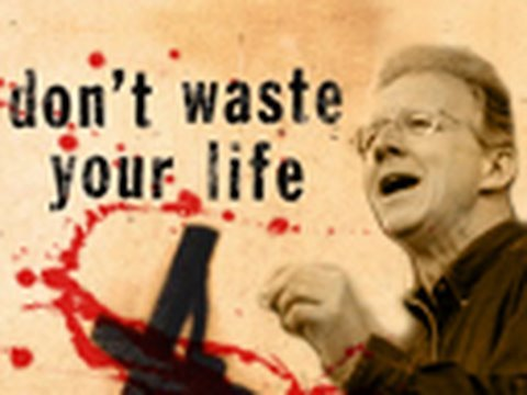 Don't Waste Your Life - John Piper
