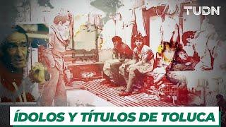 Los ecos del 'Infierno': ídolos y títulos en la historia del Toluca | TUDN