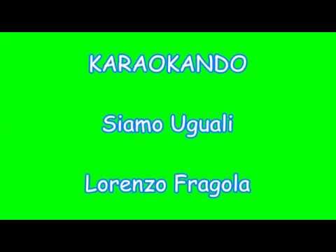 Karaoke Italiano - Siamo Uguali - Lorenzo Fragola ( Testo )