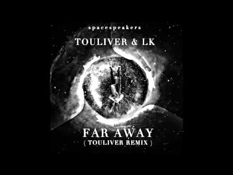 Touliver & LK - Far Away ( Touliver Remix )
