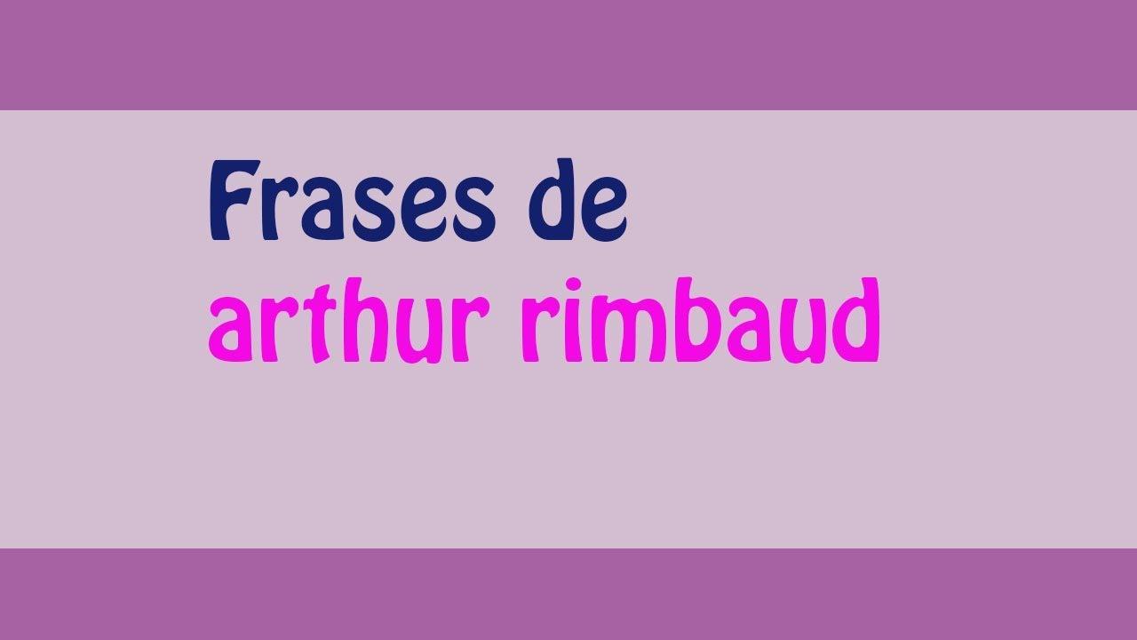 Las Mejores 50 Frases De Arthur Rimbaud Top 2020