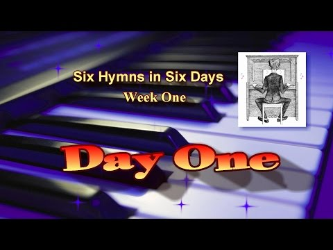 Six Hymns in Six Days - Week One - Day One