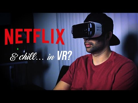 Netflix And Chill... In VR?