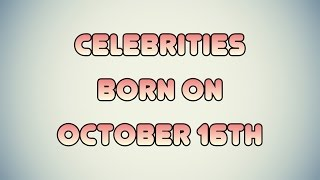 Celebrities born on October 16th