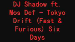DJ Shadow ft. Mos Def - Tokyo Drift (Fast & Furious) Six Days