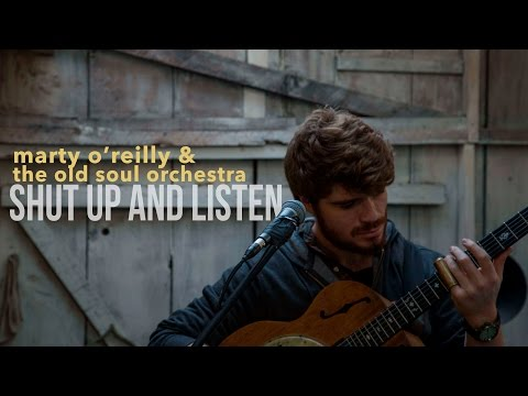 Shut Up & Listen | Marty O'Reilly & The Old Soul Orchestra