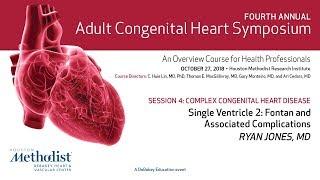 Single Ventricle 2: Fontan and Associated Complications (Ryan Jones, MD)