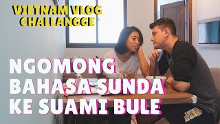 24 JAM NGOMONG BAHASA SUNDA DENGAN SUAMI BULE// SUNDA VLOG CHALLEGE DI VIETNAM