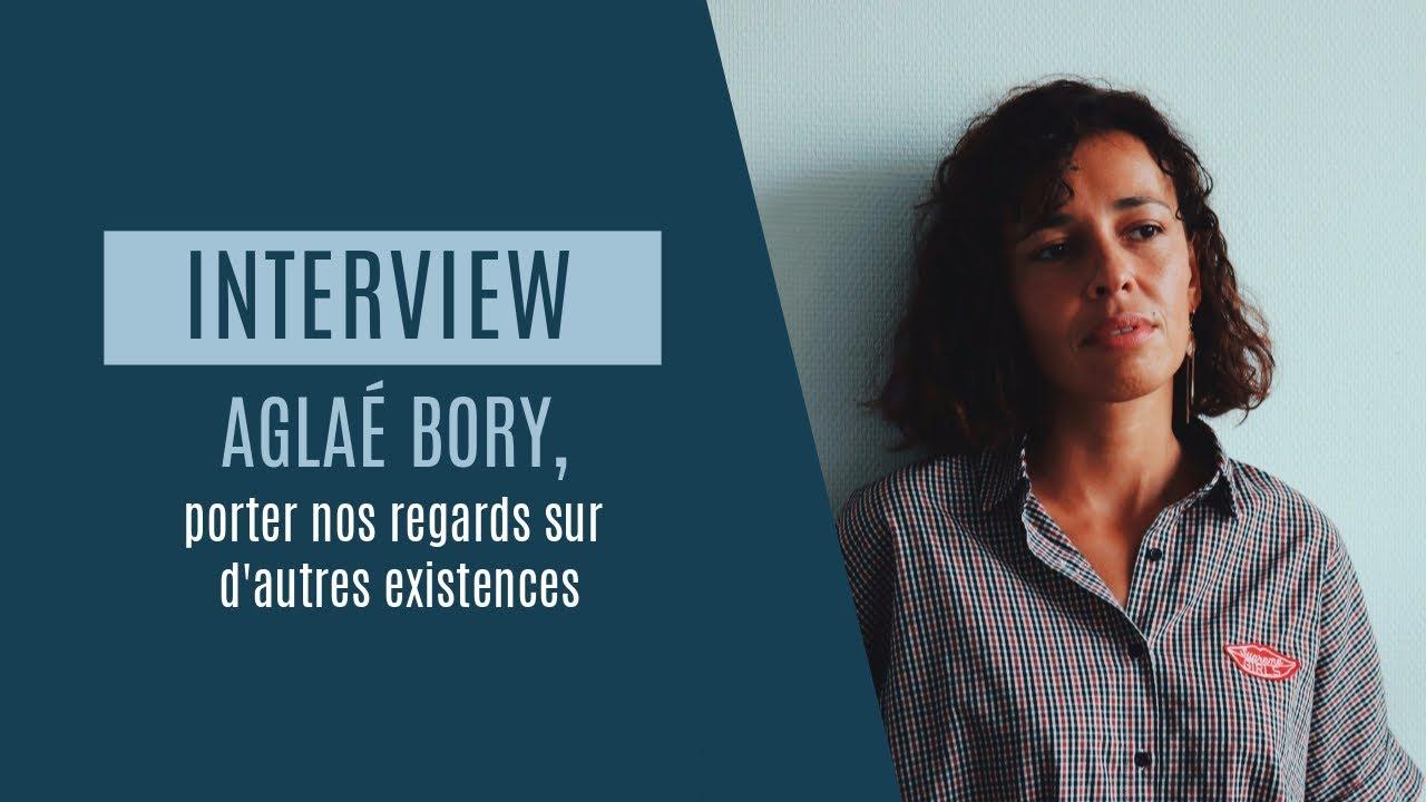 Rencontre | Aglaé Bory, porter nos regards sur d'autres existences