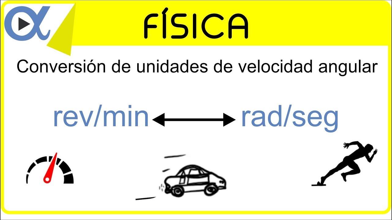 CONVERSIÓN DE UNIDADES DE VELOCIDAD ANGULAR: rev/min a rad/seg ...