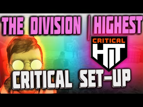 The Division   HOW TO GET THE HIGHEST CRITICAL POSSIBLE